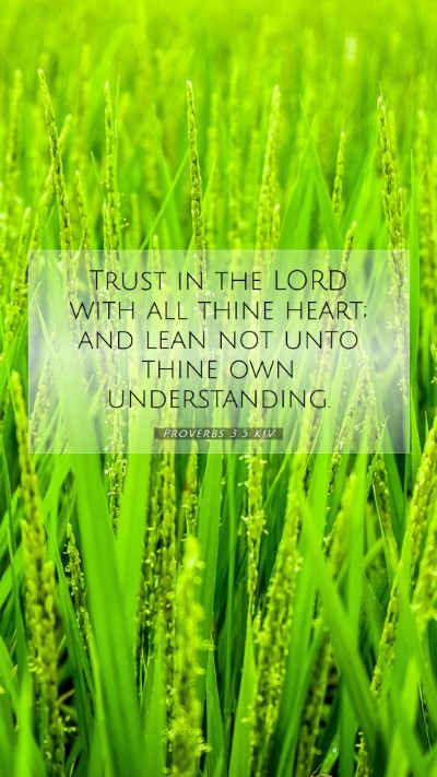 Picture 07 - Proverbs 3:5 KJV Mobile Phone Wallpaper - Trust in the LORD with all thine heart; and lean - Mobile Bible Verse Wallpaper