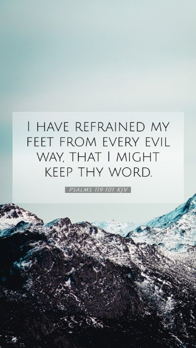 Picture 07 - Psalms 119:101 KJV Mobile Phone Wallpaper - I have refrained my feet from every evil way, - Mobile Bible Verse Wallpaper
