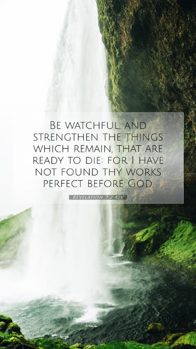 Picture 07 - Revelation 3:2 KJV Mobile Phone Wallpaper - Be watchful, and strengthen the things which - Mobile Bible Verse Wallpaper
