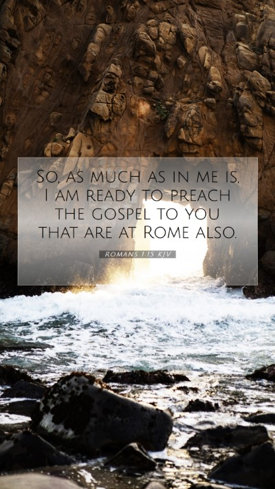 Picture 07 - Romans 1:15 KJV Mobile Phone Wallpaper - So, as much as in me is, I am ready to preach the - Mobile Bible Verse Wallpaper
