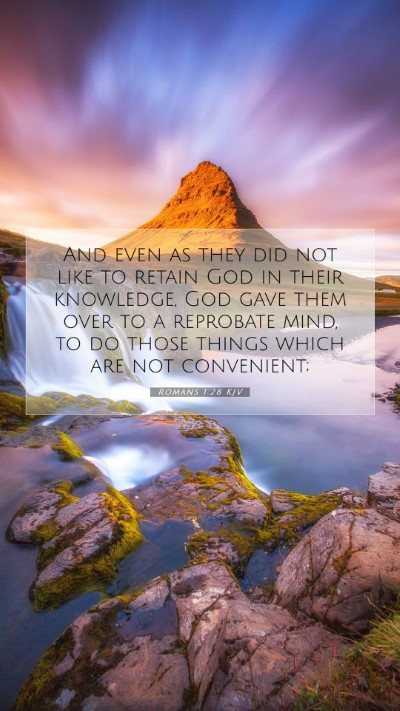 Picture 07 - Romans 1:28 KJV Mobile Phone Wallpaper - And even as they did not like to retain God in - Mobile Bible Verse Wallpaper