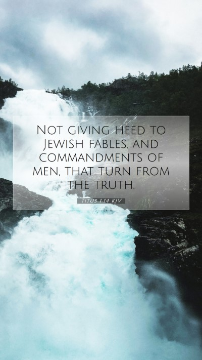 Picture 07 - Titus 1:14 KJV Mobile Phone Wallpaper - Not giving heed to Jewish fables, and - Mobile Bible Verse Wallpaper