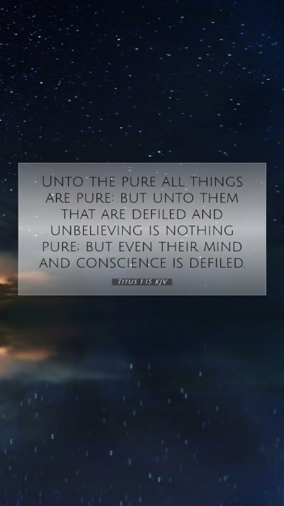 Picture 07 - Titus 1:15 KJV Mobile Phone Wallpaper - Unto the pure all things are pure: but unto them - Mobile Bible Verse Wallpaper