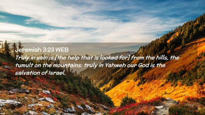 Picture 02 - Jeremiah 3:23 WEB Desktop Wallpaper - Truly in vain is [the help that is looked for] - Desktop Bible Verse Wallpaper