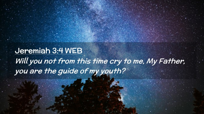 Picture 02 - Jeremiah 3:4 WEB Desktop Wallpaper - Will you not from this time cry to me, My Father, - Desktop Bible Verse Wallpaper
