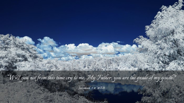 Picture 03 - Jeremiah 3:4 WEB Desktop Wallpaper - Will you not from this time cry to me, My Father, - Desktop Bible Verse Wallpaper