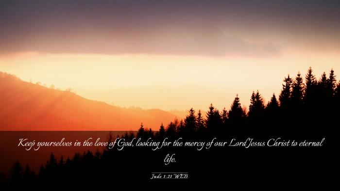 Picture 03 - Jude 1:21 WEB Desktop Wallpaper - Keep yourselves in the love of God, looking for - Desktop Bible Verse Wallpaper