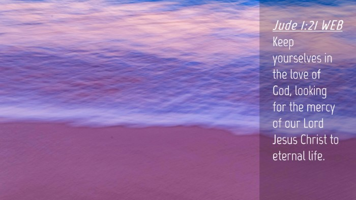 Picture 04 - Jude 1:21 WEB Desktop Wallpaper - Keep yourselves in the love of God, looking for - Desktop Bible Verse Wallpaper