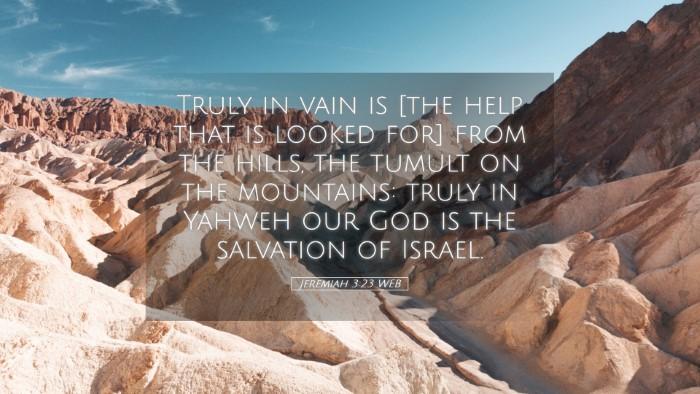 Picture 05 - Jeremiah 3:23 WEB Desktop Wallpaper - Truly in vain is [the help that is looked for] - Desktop Bible Verse Wallpaper