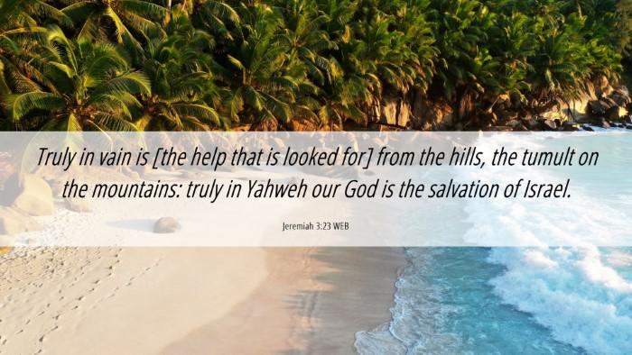 Picture 06 - Jeremiah 3:23 WEB Desktop Wallpaper - Truly in vain is [the help that is looked for] - Desktop Bible Verse Wallpaper