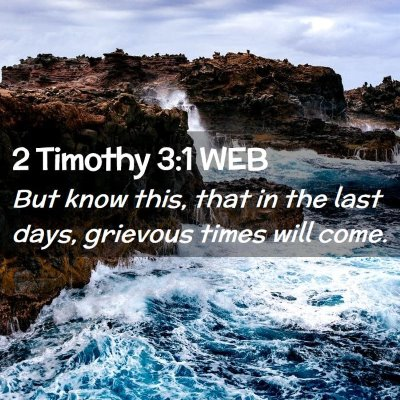 Picture 02 - 2 Timothy 3:1 WEB - But know this, that in the last days, grievous - Bible Verse Picture