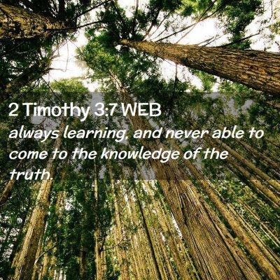 Picture 02 - 2 Timothy 3:7 WEB - always learning, and never able to come to the - Bible Verse Picture