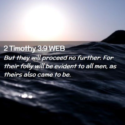Picture 02 - 2 Timothy 3:9 WEB - But they will proceed no further. For their folly - Bible Verse Picture