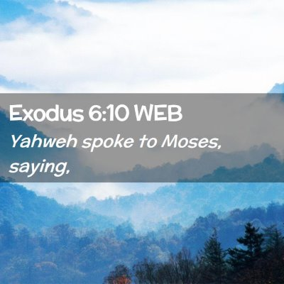 Picture 02 - Exodus 6:10 WEB - Yahweh spoke to Moses, - Bible Verse Picture
