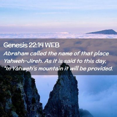 Picture 02 - Genesis 22:14 WEB - Abraham called the name of that place - Bible Verse Picture