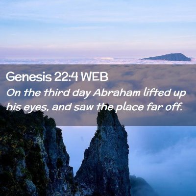 Picture 02 - Genesis 22:4 WEB - On the third day Abraham lifted up his eyes, and - Bible Verse Picture