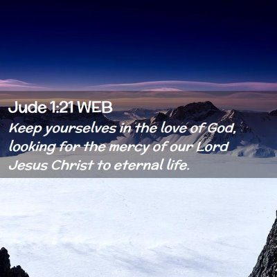 Picture 02 - Jude 1:21 WEB - Keep yourselves in the love of God, looking for - Bible Verse Picture
