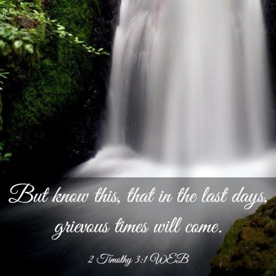 Picture 03 - 2 Timothy 3:1 WEB - But know this, that in the last days, grievous - Bible Verse Picture