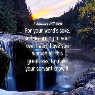 Picture 04 - 2 Samuel 7:21 WEB - For your word's sake, and according to your own - Bible Verse Picture
