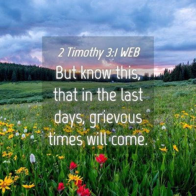 Picture 04 - 2 Timothy 3:1 WEB - But know this, that in the last days, grievous - Bible Verse Picture
