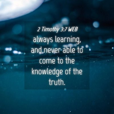 Picture 04 - 2 Timothy 3:7 WEB - always learning, and never able to come to the - Bible Verse Picture