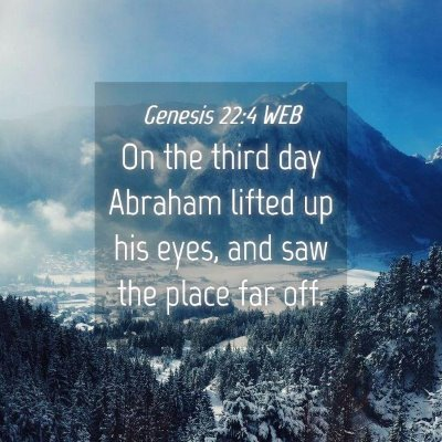 Picture 04 - Genesis 22:4 WEB - On the third day Abraham lifted up his eyes, and - Bible Verse Picture
