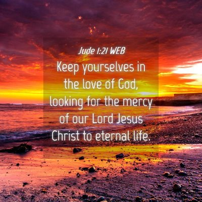 Picture 04 - Jude 1:21 WEB - Keep yourselves in the love of God, looking for - Bible Verse Picture