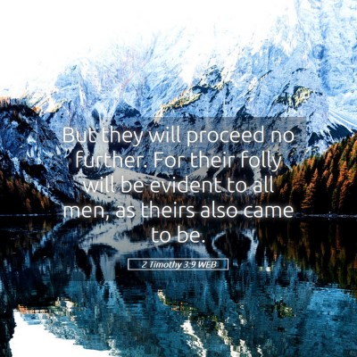 Picture 05 - 2 Timothy 3:9 WEB - But they will proceed no further. For their folly - Bible Verse Picture