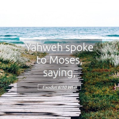 Picture 05 - Exodus 6:10 WEB - Yahweh spoke to Moses, - Bible Verse Picture