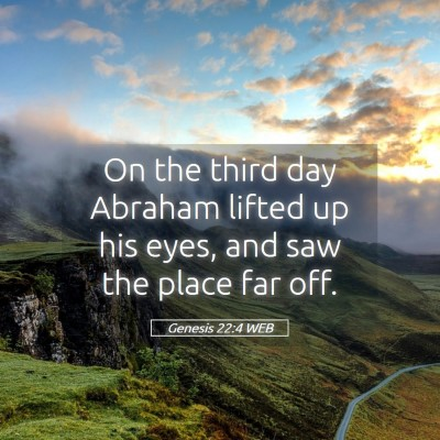 Picture 05 - Genesis 22:4 WEB - On the third day Abraham lifted up his eyes, and - Bible Verse Picture