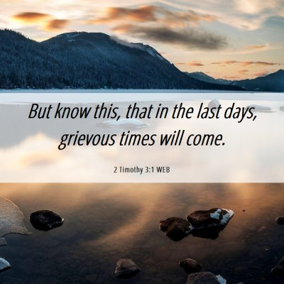 Picture 06 - 2 Timothy 3:1 WEB - But know this, that in the last days, grievous - Bible Verse Picture