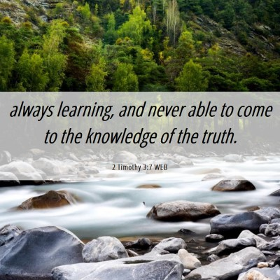 Picture 06 - 2 Timothy 3:7 WEB - always learning, and never able to come to the - Bible Verse Picture