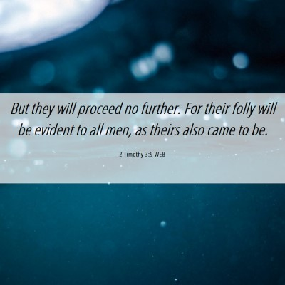 Picture 06 - 2 Timothy 3:9 WEB - But they will proceed no further. For their folly - Bible Verse Picture