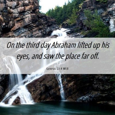 Picture 06 - Genesis 22:4 WEB - On the third day Abraham lifted up his eyes, and - Bible Verse Picture