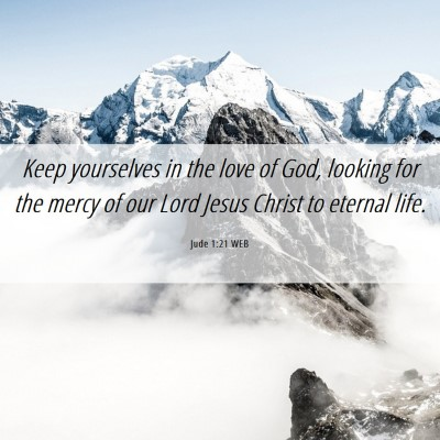 Picture 06 - Jude 1:21 WEB - Keep yourselves in the love of God, looking for - Bible Verse Picture