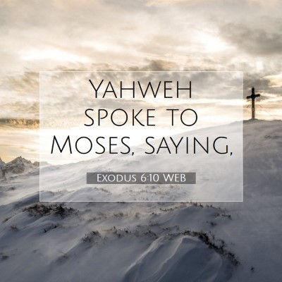 Picture 07 - Exodus 6:10 WEB - Yahweh spoke to Moses, - Bible Verse Picture