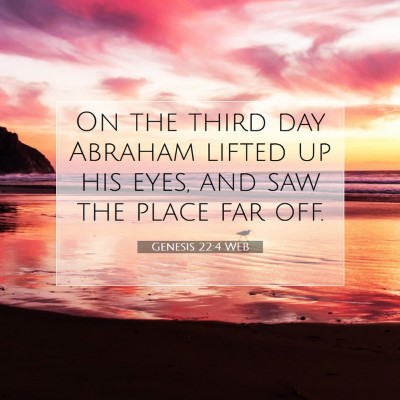 Picture 07 - Genesis 22:4 WEB - On the third day Abraham lifted up his eyes, and - Bible Verse Picture